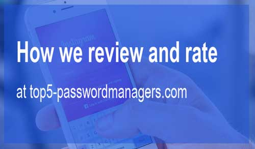 how we review and rate all those password managers
